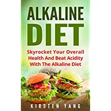 ALKALINE DIET: skyrocket your overall health and beat acidity with the alkaline diet (English Edition)