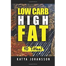 Low Carb High Fat: 10 Titles, Packed with Low Carb Recipes (Box Set: Eat Fat, High Fat Recipes, Get Thin)
