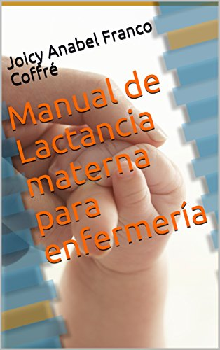 Manual de Lactancia materna para enfermería (1) por Joicy Anabel Franco Coffré