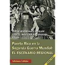 Puerto Rico en la Segunda Guerra Mundial : el escenario regional / Jorge Rodríguez Beruff, José L. Bolívar Fresneda, editores.