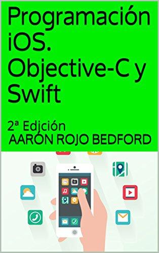 Programación iOS. Objective-C y Swift: 2ª Edición por Aarón Rojo Bedford