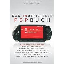Das inoffizielle PSP-Buch: Mehr machen mit der PSP: PSP & PC, PSP gehackt, Firmware Up- und Downgrades, Homebrew-Software auf der PSP, Surfen mit der ... mit der PSP, Fernsehen und Videos unterwegs