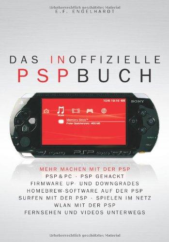 Preisvergleich Produktbild Das inoffizielle PSP-Buch: Mehr machen mit der PSP: PSP & PC, PSP gehackt, Firmware Up- und Downgrades, Homebrew-Software auf der PSP, Surfen mit der ... mit der PSP, Fernsehen und Videos unterwegs