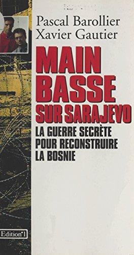 Main basse sur Sarajevo : La Guerre secrète pour reconstruire la Bosnie