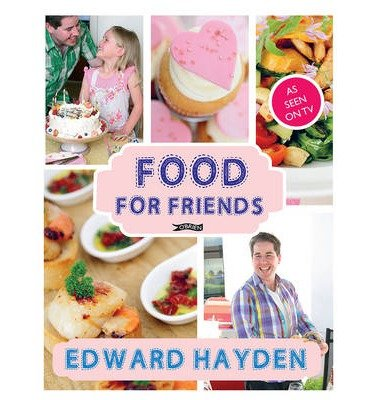 [(Food for Friends)] [ By (author) Edward Hayden, Photographs by Carol Marks ] [August, 2013]