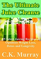 The Ultimate Juice Cleanse - 25 Select Juicing Recipes to Optimize Weight Loss, Detox and Longevity: Juicing Recipes for Hydration, Energy, Detox, Weight ... Vitamin Water, Water Fusions, Weight Loss)