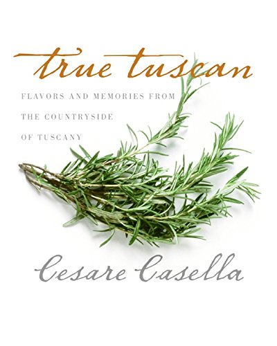 True Tuscan: Flavors And Memories Form The Countryside Of Italy