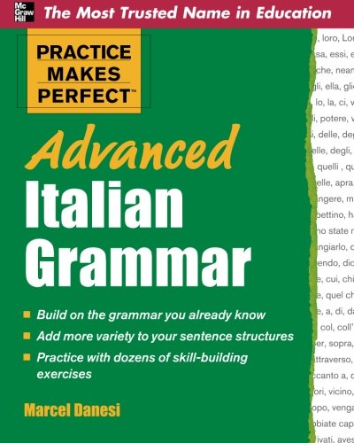 Practice makes perfect: advanced italian grammar: All You Need to Know for Better Communication (Scienze) por Marcel Danesi