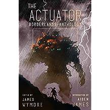 The Actuator 1.5: Borderlands Anthology: A LitRPG Adventure
