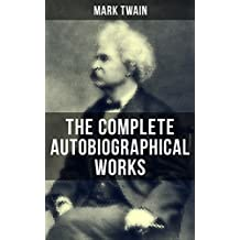 The Complete Autobiographical Works of Mark Twain: Travel Books, Essays, Autobiographical Writings, Speeches & Letters, With Author's Biography (Including ... Life on the Mississippi…) (English Edition)