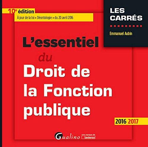 L'Essentiel du droit de la fonction publique 2016-2017, 10ème Ed.