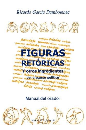 Figuras retóricas y otros ingredientes del discurso político: Manual del orador por Ricardo García Damborenea