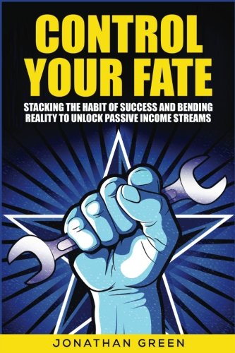 control-your-fate-stacking-the-habit-of-success-and-bending-reality-to-unlock-passive-income-streams