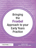 Bringing the Froebel Approach to your Early Years Practice (Bringing ... to your Early Years Practice)