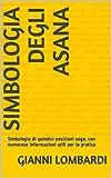 Simbologia degli Asana: Simbologia di quindici posizioni yoga, con numerose informazioni utili per la pratica