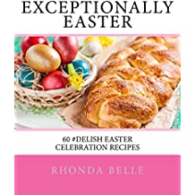 Exceptionally Easter: 60 #Delish Easter Celebration Recipes