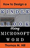 How to Design a Kindle eBook Using Microsoft Word: Format a Kindle eBook Easily Using Microsoft Word; Publish to KDP