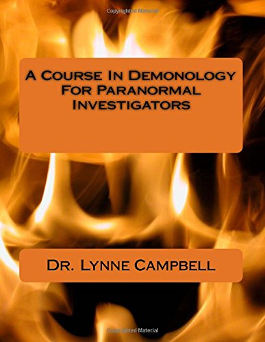 A Course In Demonology For Paranormal Investigators: Work Wiser - Work Safer