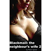 Blackmail: the neighbour's wife #2: (Cheating Wife Blackmail) (Older Man Young Wife)
