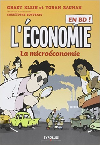L'économie en BD, Tome 1 : La microéconomie de Yoram Bauman,Grady Klein,Christophe Bontemps ( 20 mars 2014 )