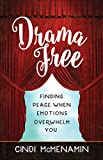 Drama Free: Finding Peace When Emotions Overwhelm