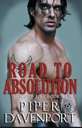 Road to Absolution (Dogs of Fire) (Volume 3) by Piper Davenport (2015-03-12)