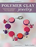 Polymer Clay Jewelry: 22 Bracelets, Pendants, Necklaces, Earrings, Pins and Buttons