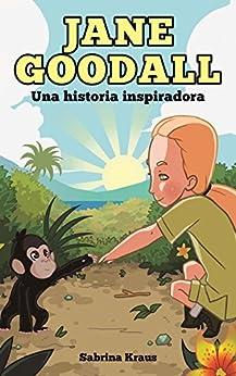 Jane Goodall - Una historia inspiradora (Spanish Edition)