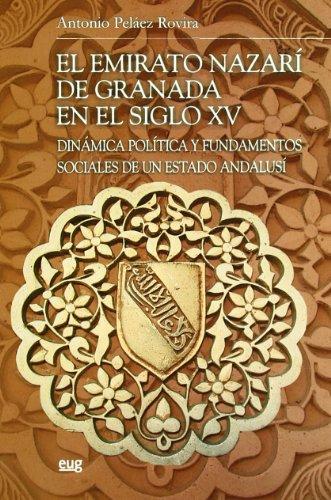 El emirato Nazarí de Granada en el siglo XV : dinámica, política y fundamentos sociales de un estado andalusí
