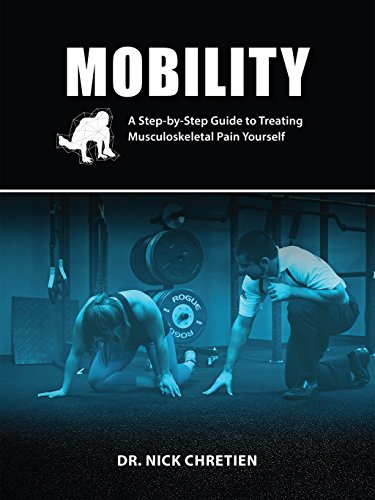 Mobility: A Step-by-Step Guide to Treating Musculoskeletal Pain Yourself (English Edition)