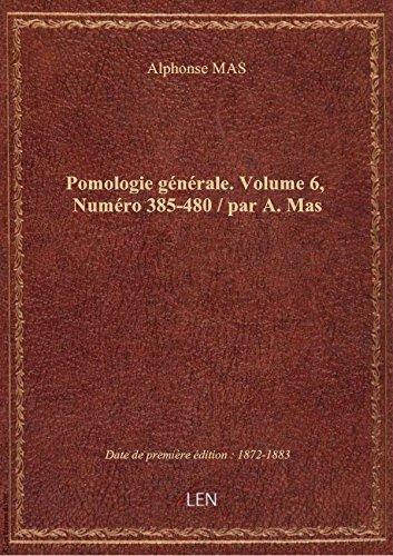 Pomologie générale. Volume 6,Numéro 385-480 / par A. Mas par Alphonse MAS