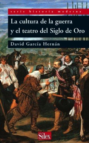 La cultura de la guerra y el teatro del Siglo de Oro (Historia) por David García Hernán