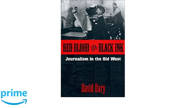 Red Blood and Black Ink Journalism in the Old West