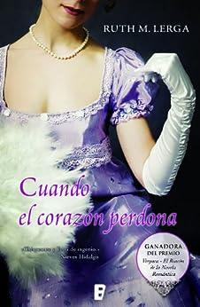 Cuando el corazón perdona (Ganadora Premio Rincón Romántico)  (B DE BOOKS) de [Lerga, Ruth M.]