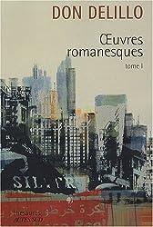 Oeuvres romanesques : Tome 1, Americana ; Joueurs ; Les Noms ; Bruit de fond ; Libra