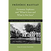 ECONOMIC SOPHISMS & WHAT IS SE (Collected Works of Frederic Bastiat)