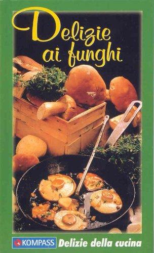 Delizie ai funghi: Die besten Pilzgerichte - einfach und raffiniert. Italienische Ausgabe (KOMPASS-Kochbücher, Band 1761)