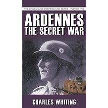 Ardennes: The Secret War (Spellmount Siegfried Line)