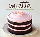 Miette Bakery Cookbook: Recipes from San Francisco's Most Charming Pastry Shop