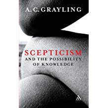 Scepticism and the Possibility of Knowledge by A. C. Grayling (2009-11-26)