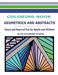 Geometrics and Abstracts Coloring Book: Hours and Hours Of Fun For Adults and Children (Coloring Books) by KD Coloring Studio (2015-10-09)