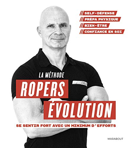 La méthode Ropers Evolution : Se sentir fort avec un minimum d'efforts par  Franck Ropers