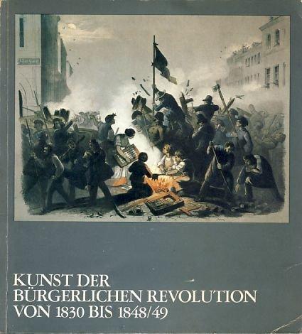 Kunst der bürgerlichen Revolution von 1830 bis 1848/49. Ausstellung im Charlottenburger Schloss Berlin 1972/73. -