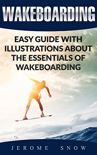 Wakeboarding: Easy Guide With Illustrations About The Essentials Of Wakeboarding (English Edition)