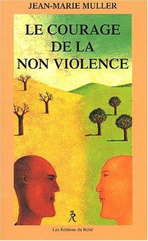 Le courage de la non-violence. : Nouveaux parcours philosophiques par Jean-Marie Muller
