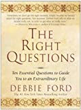 TheRight Questions Ten Essential Questions to Guide You to an Extraordinary Life by Ford, Debbie ( Author ) ON Aug-02-2004, Paperback
