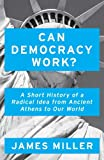 Can Democracy Work?: A Short History of a Radical Idea, from Ancient Athens to Our World