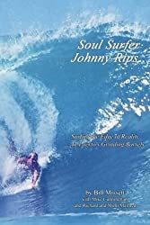 Soul Surfer Johnny Rips: Surfing the Edge of Reality . . . In Puerto's Grinding Barrels by Bill Missett (2012-09-14)