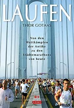 Laufen: Von den Wettkämpfen der Antike zu den Städtemarathons von heute von [Gotaas, Thor]