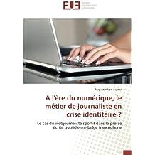 A l'ère du numérique, le métier de journaliste en crise identitaire ?: Le cas du webjournaliste sportif dans la presse écrite quotidienne belge francophone